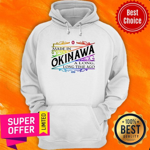 Official Made In Okinawa A Long Long Time Ago Hoodie