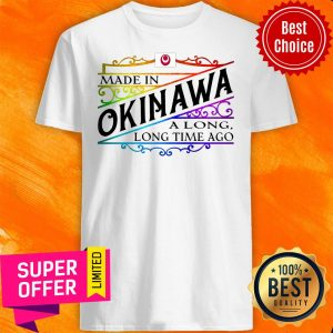 Official Made In Okinawa A Long Long Time Ago Shirt