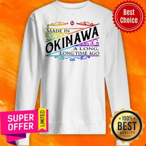 Official Made In Okinawa A Long Long Time Ago Sweatshirt