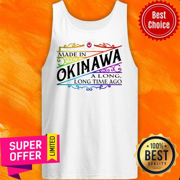 Official Made In Okinawa A Long Long Time Ago Tank Top