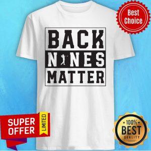 Premium Back Nines Matter Shirt