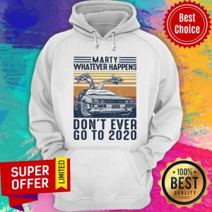 Premium Delorean Marty Whatever Happens Don't Ever Go To 2020 Hoodie
