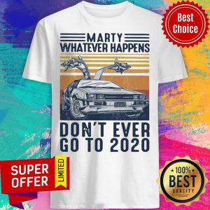 Premium Delorean Marty Whatever Happens Don't Ever Go To 2020 Shirt