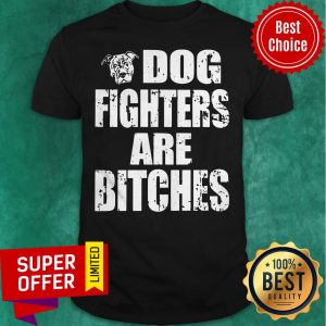 Premium Dog Fighters Are Bitches Shirt