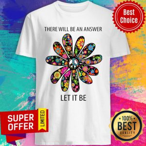 Premium There Will Be An Answer Let It Be Shirt