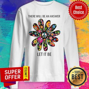 Premium There Will Be An Answer Let It Be Sweatshirt
