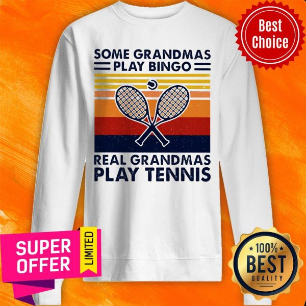 Some Grandmas Play Bingo Real Grandmas Play Tennis Vintage Sweatshirt