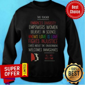 This Teacher Embraces Diversity Knows Love Is Love Fight Injustice Are We Welcome Sweatshirt