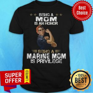 Top Being Mom Is An Honor Being A Marine Mom Is Privilege Shirt