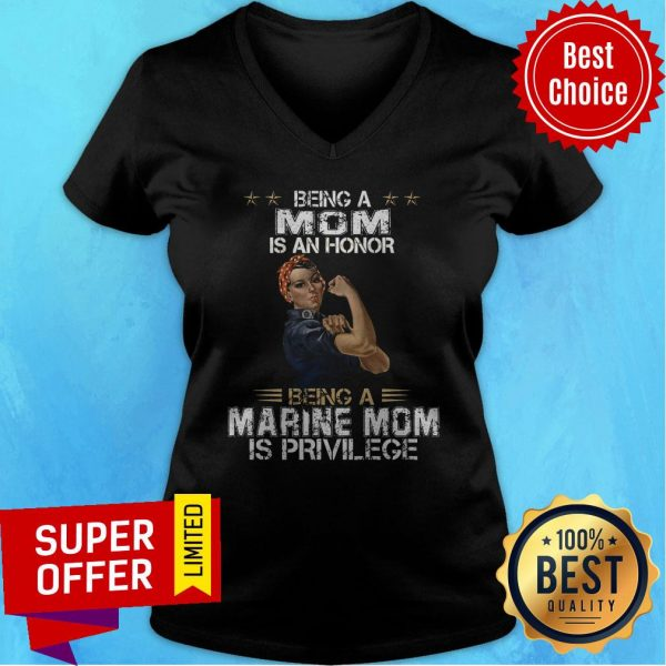 Top Being Mom Is An Honor Being A Marine Mom Is Privilege V-neck