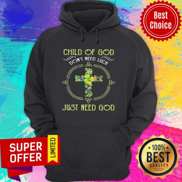 Top Child Of God Don't Need Luck Just Need God Hoodie