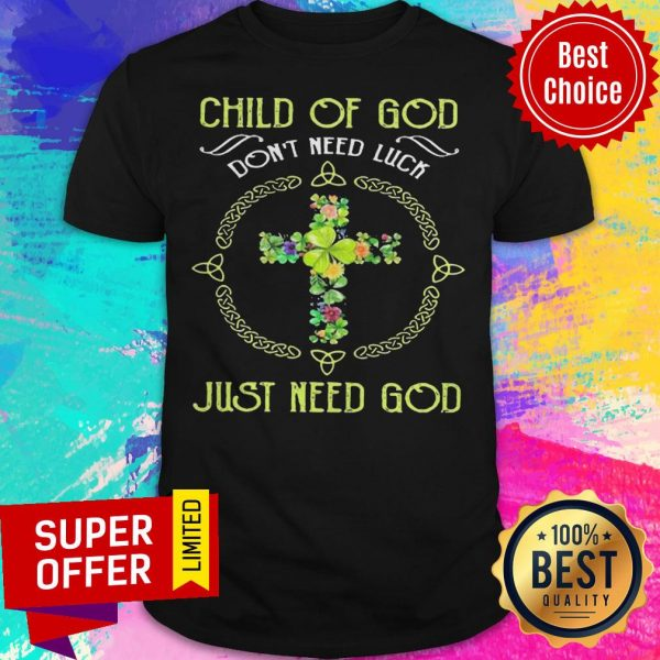 Top Child Of God Don't Need Luck Just Need God Shirt