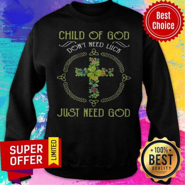 Top Child Of God Don't Need Luck Just Need God Sweatshirt