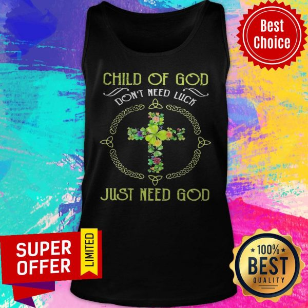 Top Child Of God Don't Need Luck Just Need God Tank Top