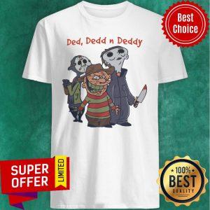 Top Horror Characters Hallowen Ded Dedd N Deddy Shirt
