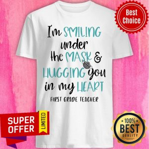 Top I'm Smiling Under The Mask And Hugging You In My Heart First Grade Teacher Shirt