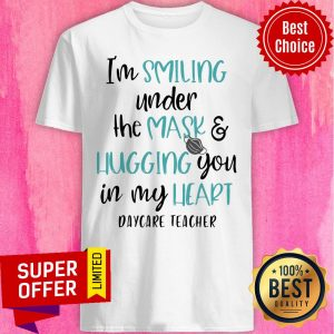 Top I'm Smiling Under The Mask And Hugging You In My Heart School Daycare Teacher Shirt