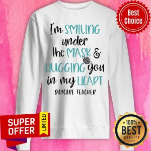 Top I'm Smiling Under The Mask And Hugging You In My Heart School Daycare Teacher Sweatshirt