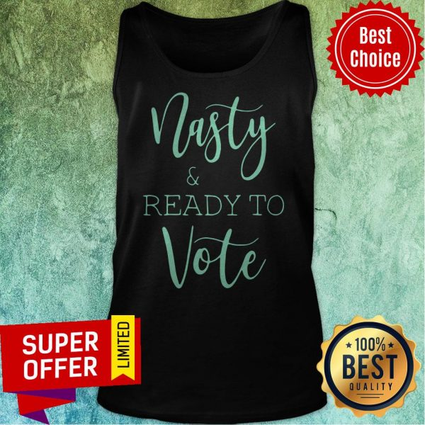 Top Nasty And Ready To Vote Tank Top