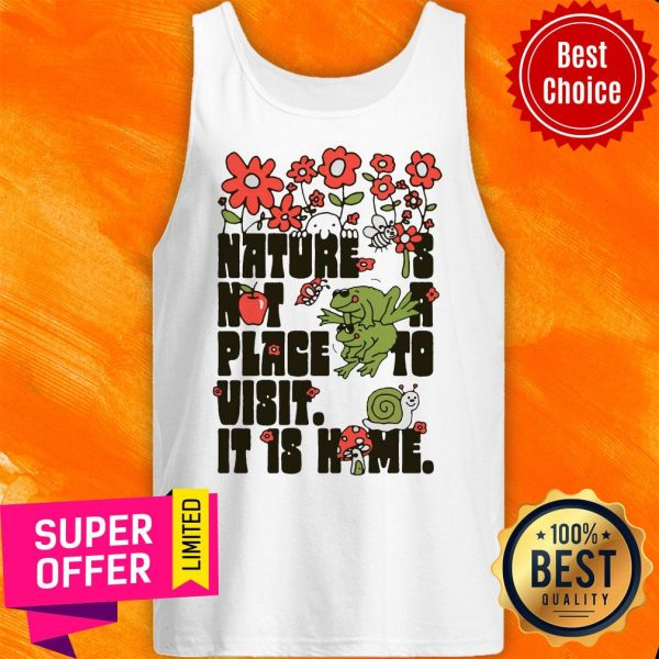 Top Nature Is Not A Place To Visit It Is Home Tank Top