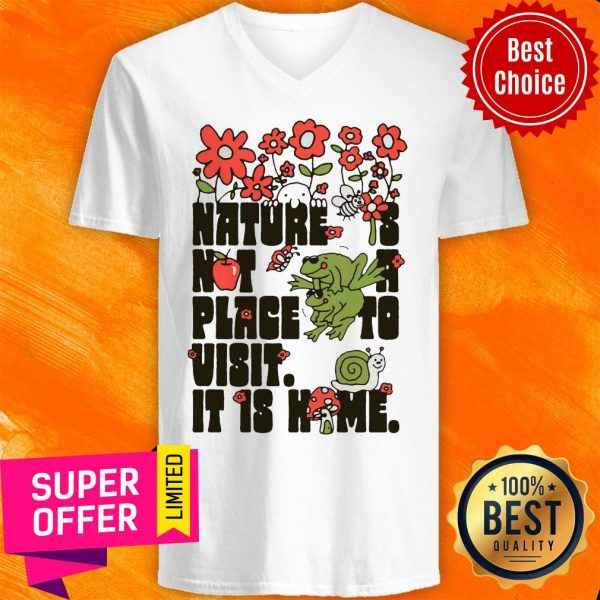 Top Nature Is Not A Place To Visit It Is Home V-neck
