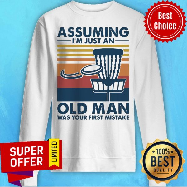 Vintage Retro Assuming I'm Just An Old Man Was Your First Mistake Sweatshirt