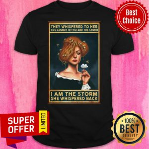 Women Girl They Whispered To Her You Cannot Withstand The Storm Shirt
