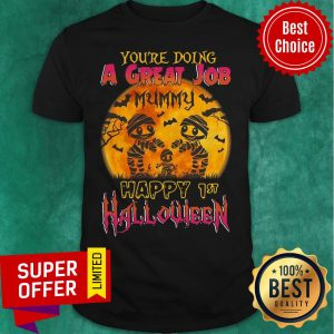 You Are Doing A Great Job Mummy Happy 1st Halloween Shirt