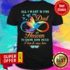 All I Want Is For My Dad In Heaven To Know How Much I Love & Miss Him Shirt