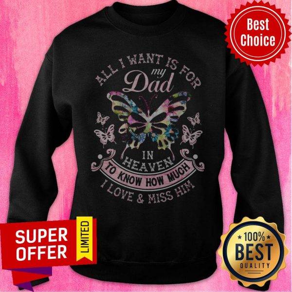 All I Want Is For My Dad In Heaven To Know How Much I Love & Miss Him Sweatshirt