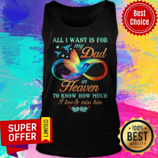 All I Want Is For My Dad In Heaven To Know How Much I Love & Miss Him Tank Top