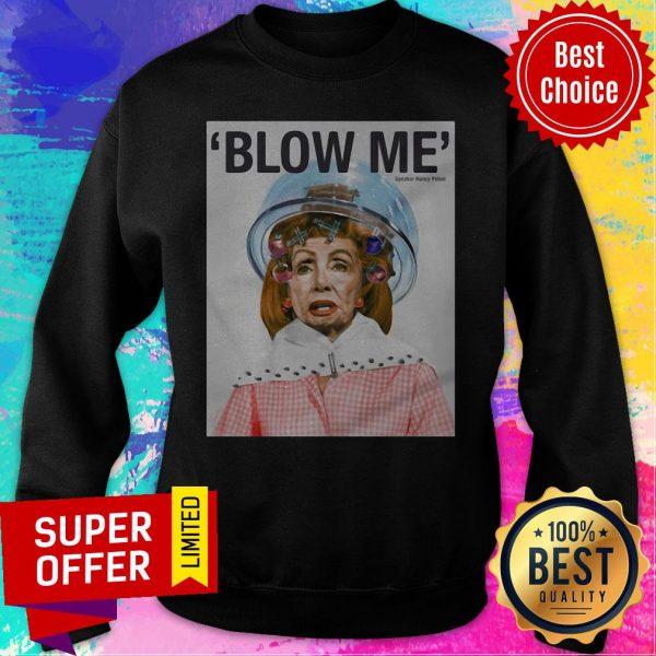 Awesome Blow Me Nancy Pelosi By Sabo Sweatshirt