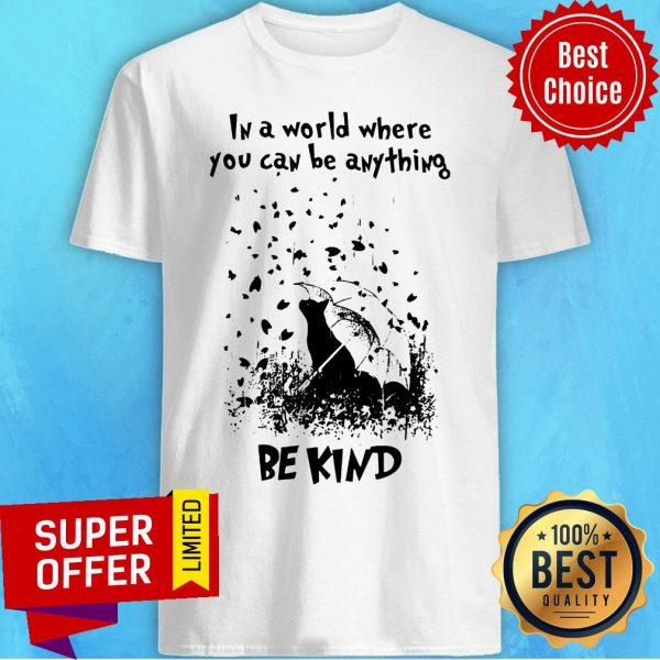 Awesome In A World Where You Can Be Anything Be Kind Shirt