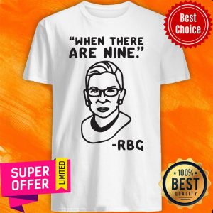 Awesome Ruth Bader Ginsburg When There Are Nine RBG Shirt