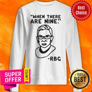 Awesome Ruth Bader Ginsburg When There Are Nine RBG Sweatshirt