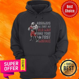 Funny Assuming I'm Just An Old Man Was Your First Mistake Hoodie