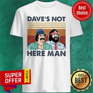 Funny Dave's Not Here Man Shirt