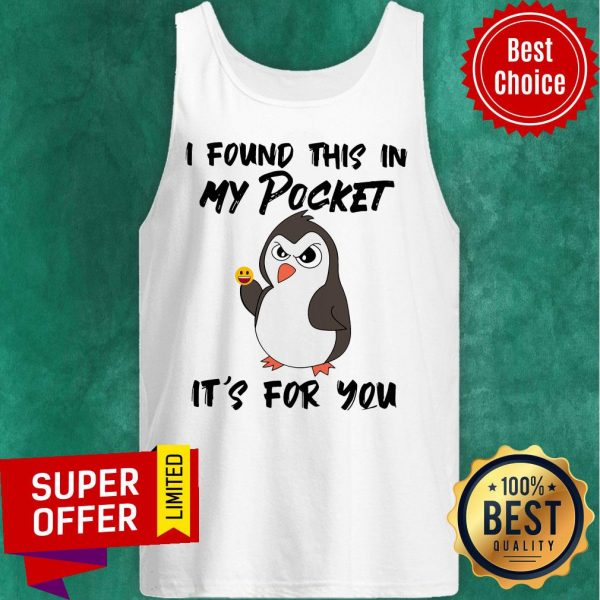 Funny Penguin I Found This In My Pocket It's For You Tank Top