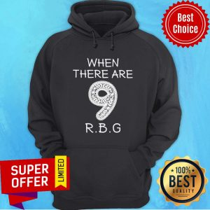 Funny When There Are 9 RIP RBG Ruth Bader Ginsburg Hoodie