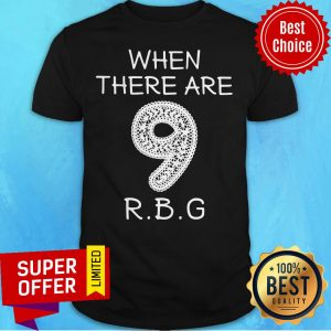 Funny When There Are 9 RIP RBG Ruth Bader Ginsburg Shirt