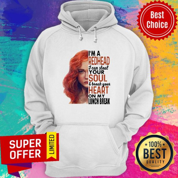 Gifts I'm A Redhead I Can Steal Your Soul And Break Your Heart On My Lunch Break Hoodie