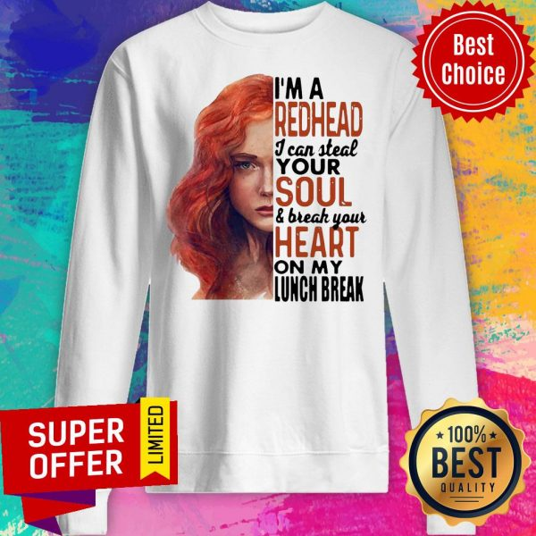 Gifts I'm A Redhead I Can Steal Your Soul And Break Your Heart On My Lunch Break Sweatshirt