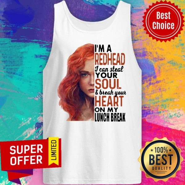 Gifts I'm A Redhead I Can Steal Your Soul And Break Your Heart On My Lunch Break Tank Top