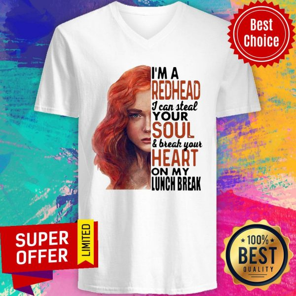 Gifts I'm A Redhead I Can Steal Your Soul And Break Your Heart On My Lunch Break V-neck
