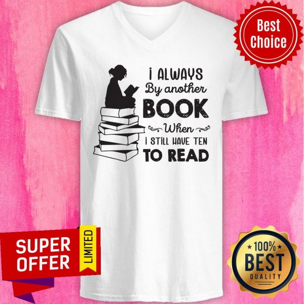 I Always Be Another Book When I Still Have Ten To Read V-neck
