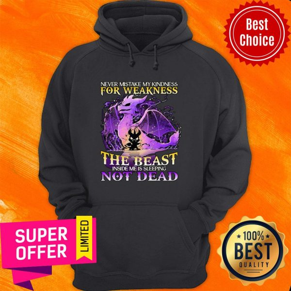 Never Mistake My Kindness For Weakness The Beast Not Dead Dragon Hoodie