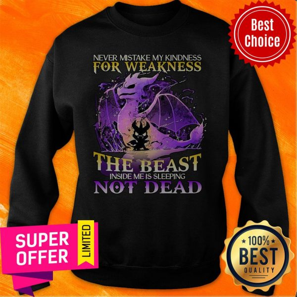 Never Mistake My Kindness For Weakness The Beast Not Dead Dragon Sweatshirt