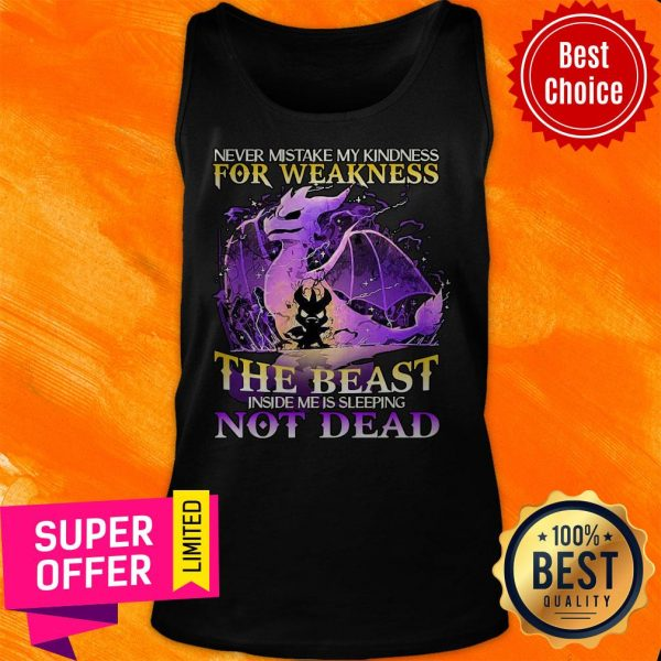 Never Mistake My Kindness For Weakness The Beast Not Dead Dragon Tank Top