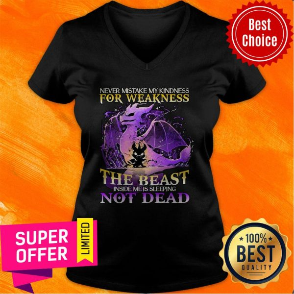 Never Mistake My Kindness For Weakness The Beast Not Dead Dragon V-neck