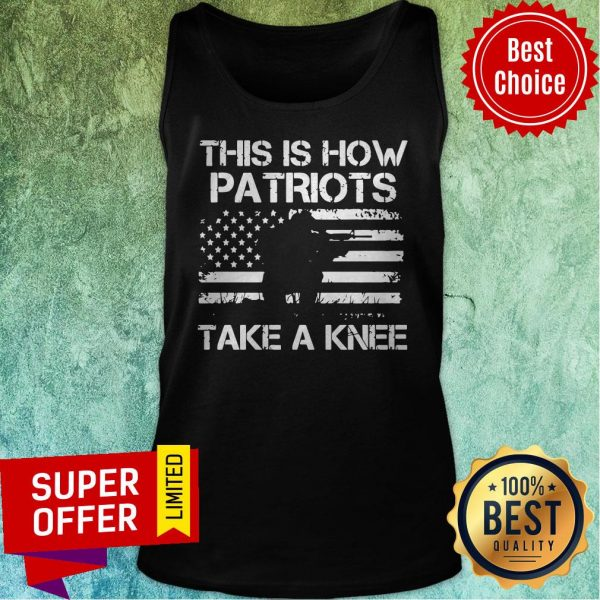Nice America Flag This Is How Patriots Take A Knee Tank Top